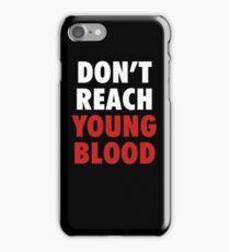 Don't Reach Young Blood iPhone Case/Skin