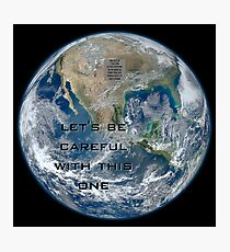 Earth - Let's be careful Photographic Print