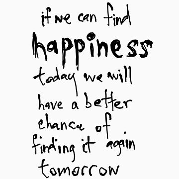 if we can find happiness today by thunderbloke