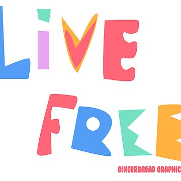 Live Free by GingerbGraphics