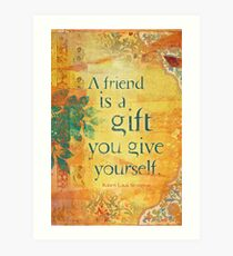 A Friend is a Gift You Give to Yourself Art Print