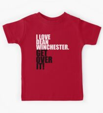 I love Dean Winchester. Get over it! Kids Tee