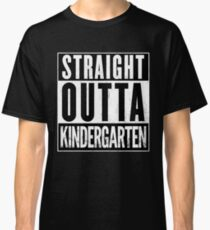 Straight Outta Kindergarten Classic T-Shirt