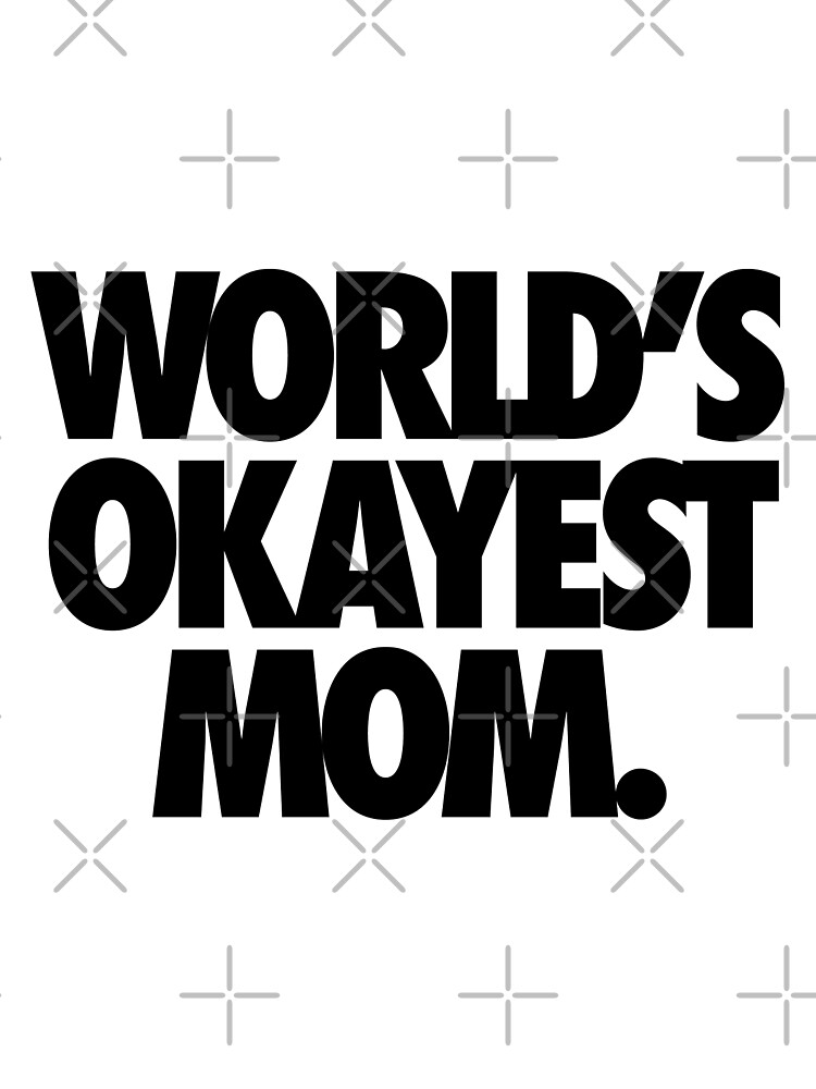 WORLD'S OKAYEST MOM. by cpinteractive
