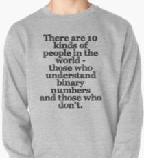 There are 10 kinds of people in the world - those who understand binary numbers and those who don't. Pullover