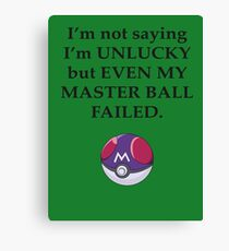 I'm not saying I'm unlucky but even my master ball failed Canvas Print