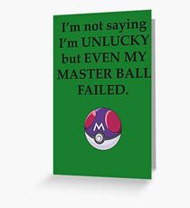 I'm not saying I'm unlucky but even my master ball failed Greeting Card