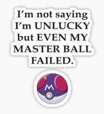 I'm not saying I'm unlucky but even my master ball failed Sticker