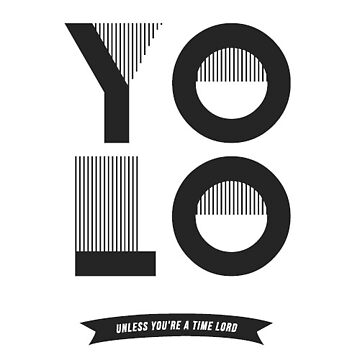 YOLO Unless You're A Time Lord by kellydot