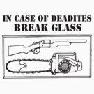 IN CASE OF DEADITES BREAK GLASS by ARENA PIX