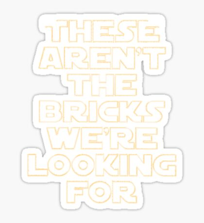 'THESE AREN'T THE BRICKS WE'RE LOOKING FOR' Sticker