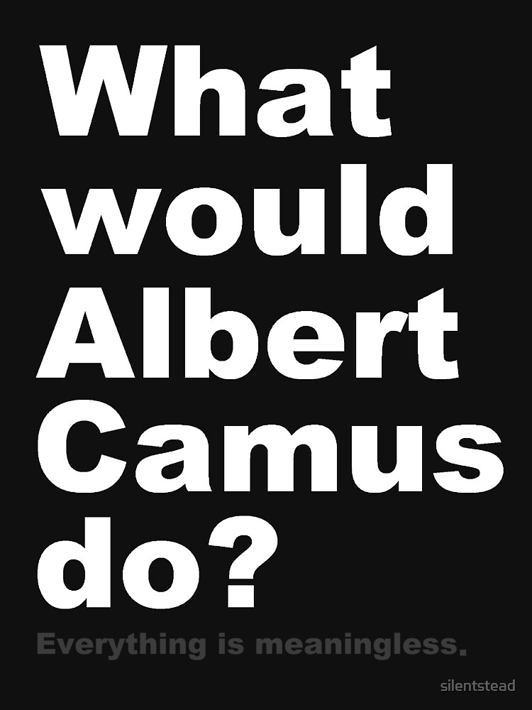 What would Albert Camus do? 2 (white) by silentstead