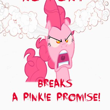 No Pony Breaks A Pinkie Promise by AwSnapWatchThis