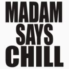 Madam Says Chill by Ollie Mason