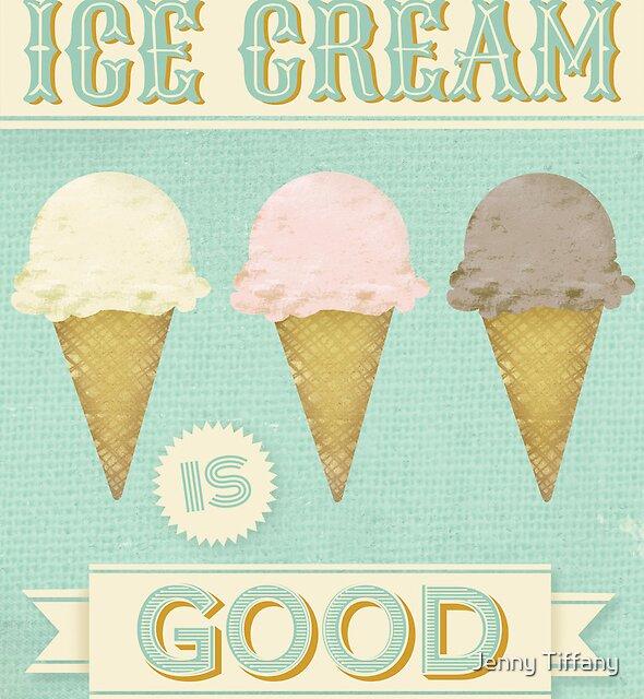 Ice Cream is Good by Jenny Tiffany