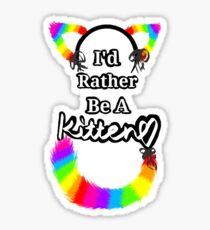 I'd Rather Be A Kitten..Rainbow Style Sticker