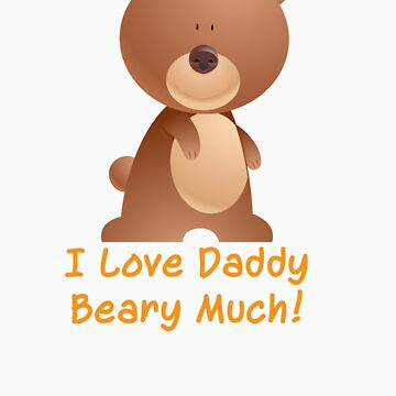 I Love Daddy Beary Much! by Bukowsky