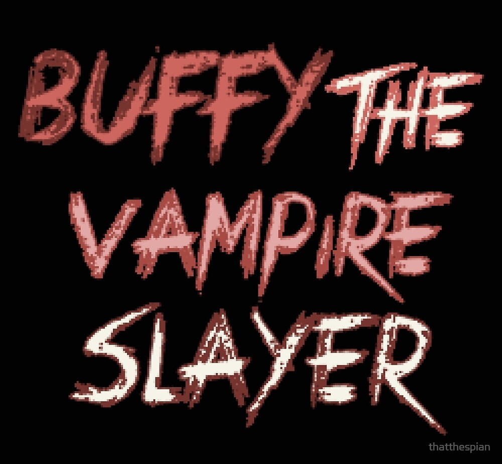 Buffy the vampire slayer by thatthespian