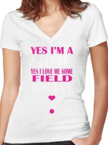 YES I'M A GIRL YES I LOVE ME SOME FIELD HOCKEY Women's Fitted V-Neck T-Shirt