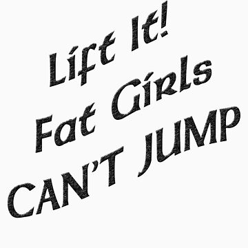Lift It Fat Girls Cant Jump Black sticker by thatstickerguy