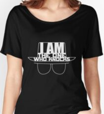 I am the One Who Knocks - Breaking Bad Women's Relaxed Fit T-Shirt
