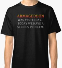 """Lisbeth's """"ARMAGEDDON WAS YESTERDAY-TODAY WE HAVE A SERIOUS PROBLEM."""" T-Shirt Classic T-Shirt"""