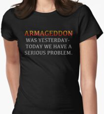 """Lisbeth's """"ARMAGEDDON WAS YESTERDAY-TODAY WE HAVE A SERIOUS PROBLEM."""" T-Shirt Women's Fitted T-Shirt"""