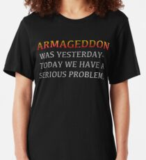 "Lisbeth's ""ARMAGEDDON WAS YESTERDAY-TODAY WE HAVE A SERIOUS PROBLEM."" T-Shirt Slim Fit T-Shirt"