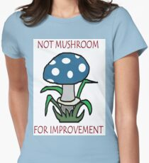 Not Mushroom For Improvement! Womens Fitted T-Shirt