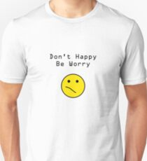 Don't Happy, Be Worry T-Shirt Unisex T-Shirt