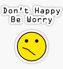 Don't Happy, Be Worry T-Shirt Sticker