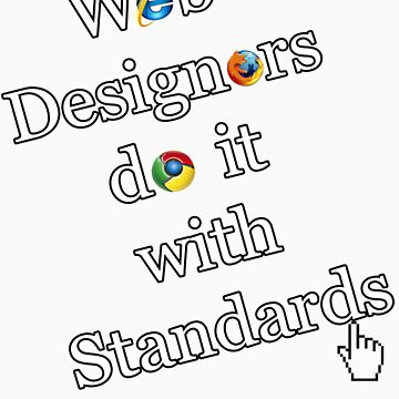 Web Designers do it with Standards by MaceyMace