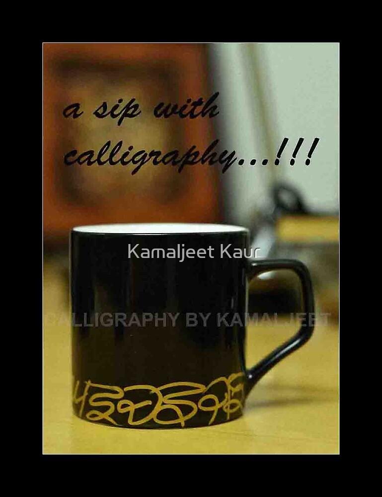 A SIP WITH CALLIGRAPHY! by Kamaljeet Kaur