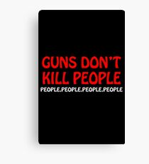 Guns dont kill people people people people people Canvas Print