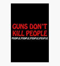 Guns dont kill people people people people people Photographic Print
