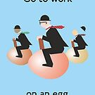 Go to work on an egg by Smallbrainfield