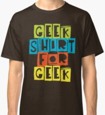 Geek Shirt For Geek Classic T-Shirt