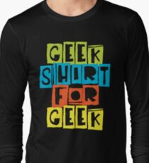 Geek Shirt For Geek Long Sleeve T-Shirt