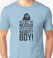 He's Not The Messiah He's A Very Naughty Boy T-Shirt