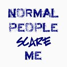 Normal People Scare Me  by incurablehippie