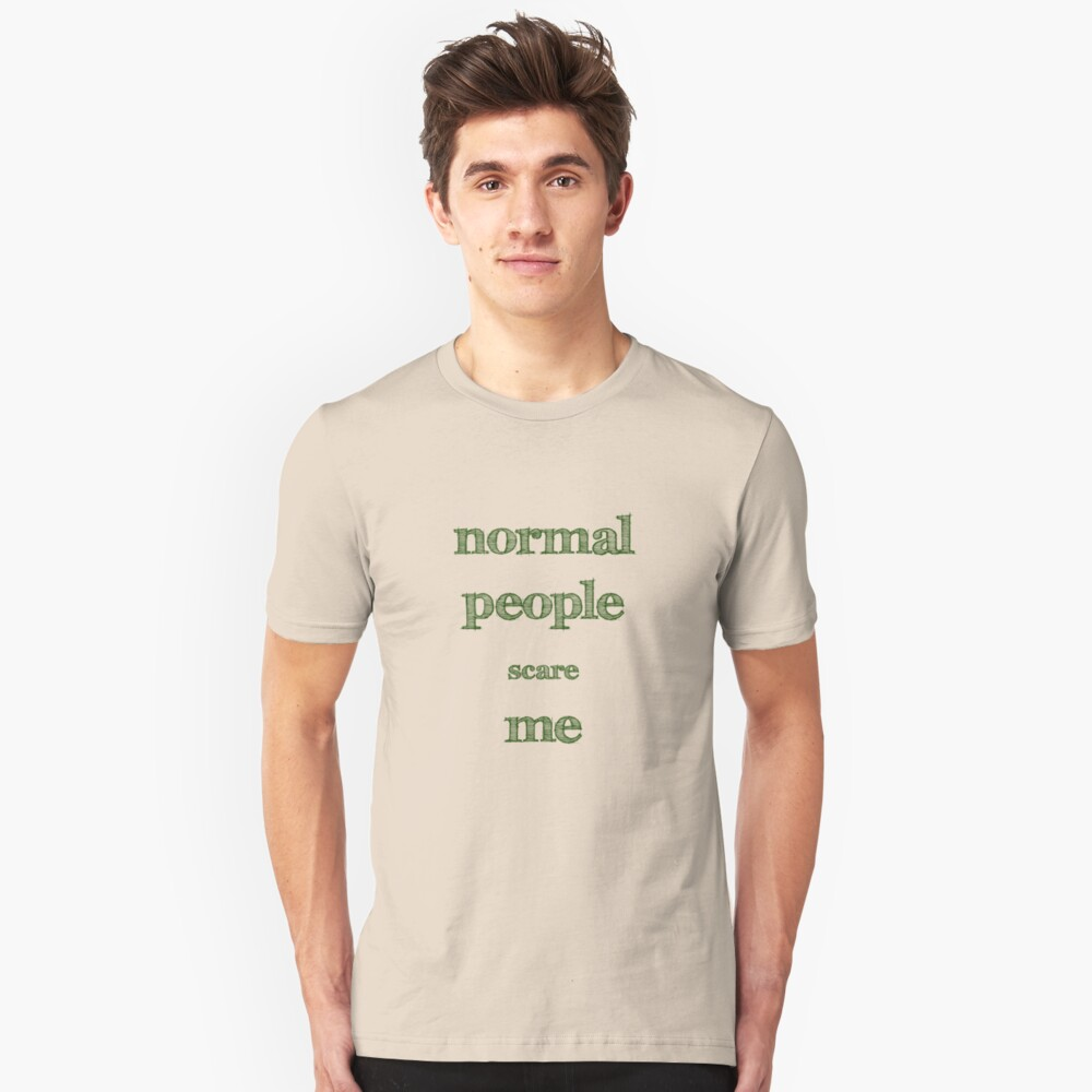 Normal People Scare Me  Unisex T-Shirt Front