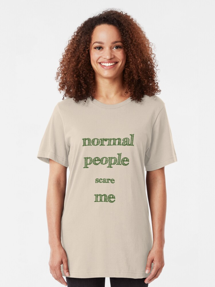 Alternate view of Normal People Scare Me  Slim Fit T-Shirt