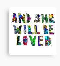 and she wil be loved Canvas Print