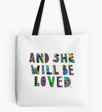 and she wil be loved Tote Bag
