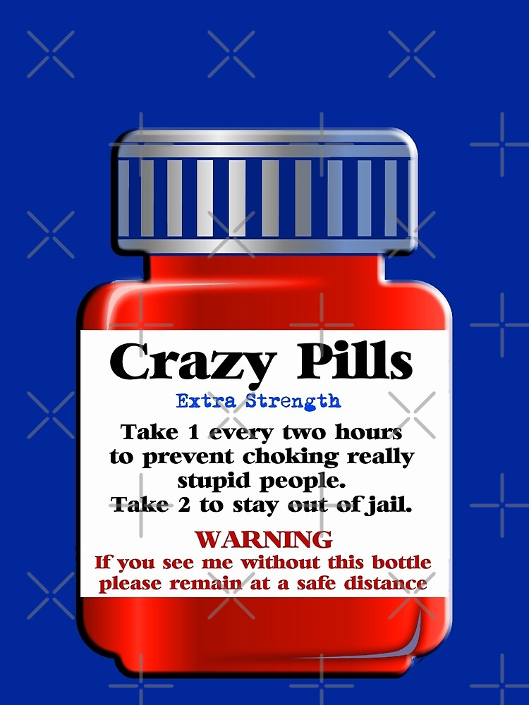 Crazy Pills - Extra Strength... by Buckwhite