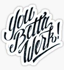 You Betta Werk! Sticker