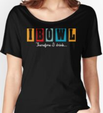 """""""I Bowl"""" Therefore """"I Drink"""" Bowling T-Shirt Women's Relaxed Fit T-Shirt"""