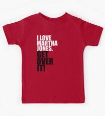 I love Martha Jones. Get over it! Kids Tee