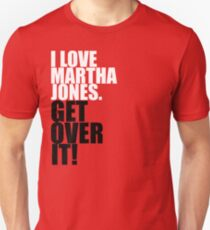 I love Martha Jones. Get over it! T-Shirt