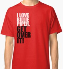 I love Billie Piper. Get over it! Classic T-Shirt
